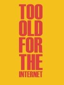 NAXART Studio - Too Old for the Internet Poster Yellow
