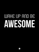 NAXART Studio - Wake Up and Be Awesome Poster Black