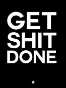 NAXART Studio - Get Shit Done Poster Black and White