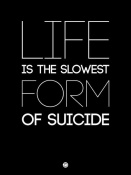 NAXART Studio - Life is the Slowest Form of Suicide 1