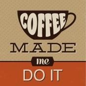 NAXART Studio - Coffee Made Me Do It