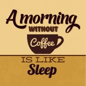 NAXART Studio - A Morning Without Coffee Is Like Sleep