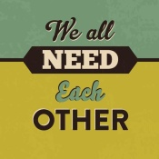 NAXART Studio - We All Need Each Other