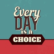 NAXART Studio - Every Day Is A Choice