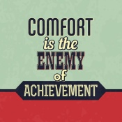 NAXART Studio - Comfort Is The Enemy Of Achievement