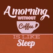 NAXART Studio - A Morning Without Coffee Is Like Sleep 1